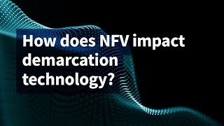 How Does NFV Impact Demarcation Technology?