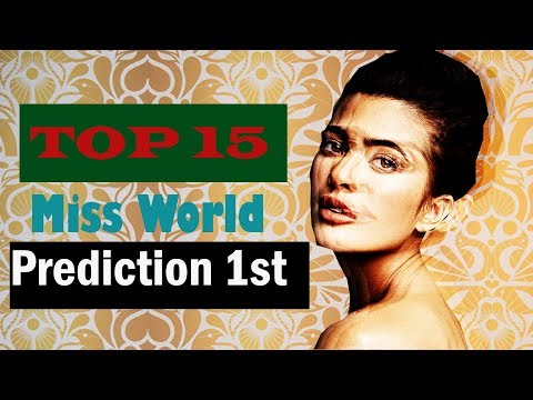 Miss World 2018- Top 15 Strongest Contestant Precdiction