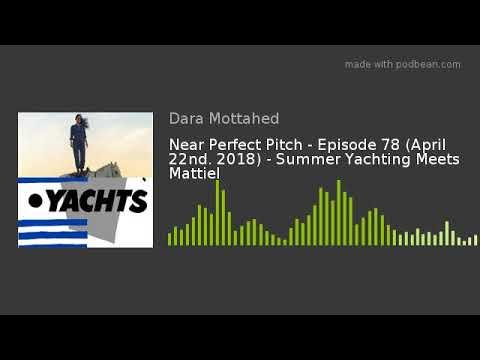 Near Perfect Pitch - Episode 78 (April 22nd. 2018) - Summer Yachting Meets Mattiel