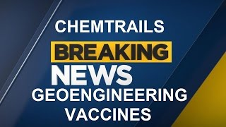 ALERT: BREAKING NEWS CHEMTRAILS GEOENGINEERING VACCINES WORLD HEADLINES 5-20-17
