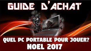 GUIDE D'ACHAT [NOEL 2017] Quel PC Portable pour Jouer?