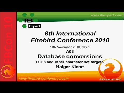 FBCon 10 session A03: Database conversions: UTF8 and other character set targets