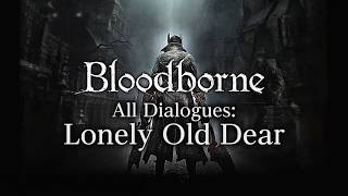 Bloodborne All Dialogues: Lonely Old Dear (Multi-language)
