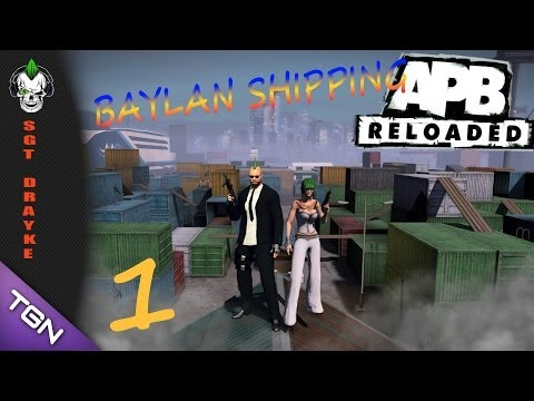 Lets Play APB: Reloaded  Baylan Shipping 1 - Sgt Drayke TGN