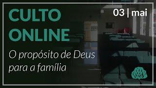 O Propósito de Deus para a Família - Pr. Lucas Parreira - 03/05/2020