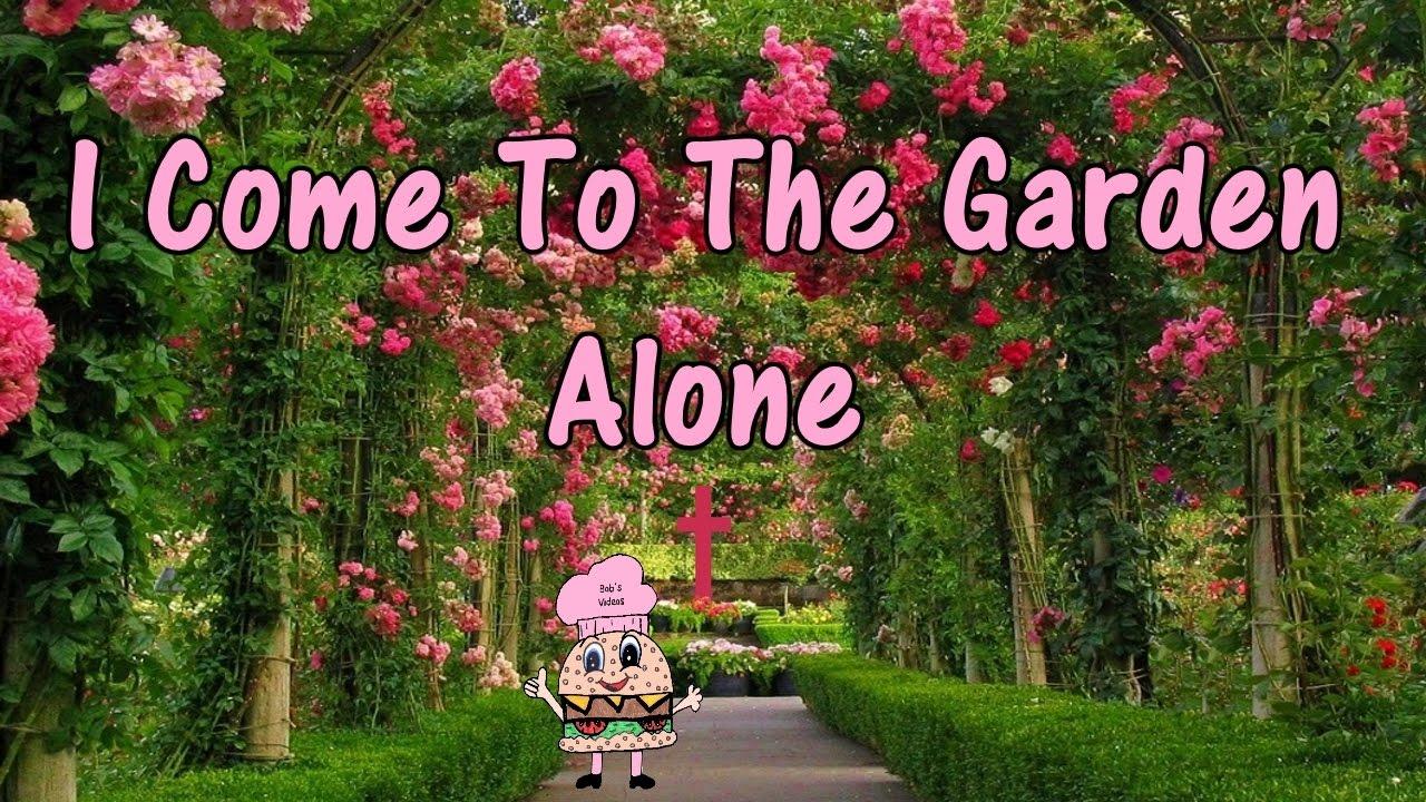 I Come To The Garden Alone W Lyrics Steve Maria Gardner Youtube