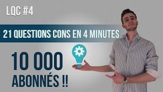 21 Questions Cons en 4 min - LQC #4 - 10 000 abonnés !