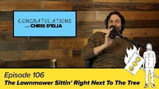 Congratulations Podcast w/ Chris D'Elia | EP106 - The Lawnmower Sittin' Right Next To The Tree