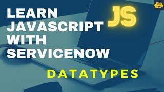 #5 Datatypes in JavaScript | Learn JavaScript with ServiceNow | ServiceNow JavaScript Tutorial