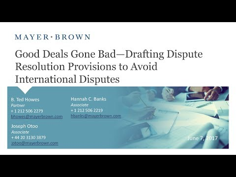 Good Deals Gone Bad—Drafting Dispute Resolution Provisions to Avoid International Disputes