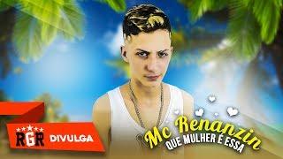 MC RENANZIN - QUE MULHER  É ESSA