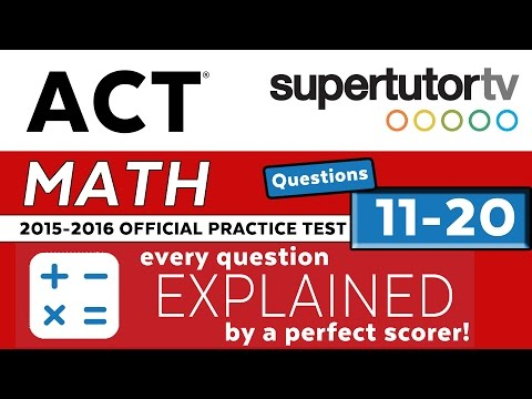 ACT EXPLANATIONS MATH Q 11-20  2016-2017 Practice Test