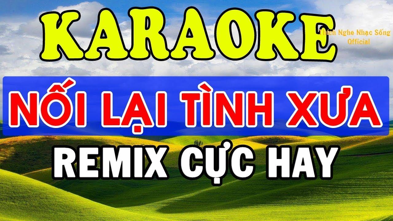 Karaoke Nhạc Sống - Nối Lại Tình Xưa Remix Karaoke - Beat Cực Hay