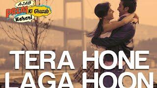 Tera Hone Laga Hoon lyrics | English Translation |  Ajab Prem Ki Ghazab Kahani Movie