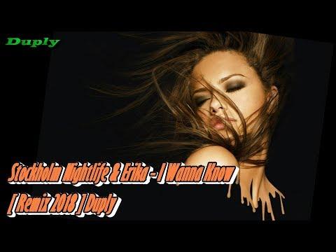 Stockholm Nightlife & Erika - I Wanna Know  [ Remix 2018 ] Duply