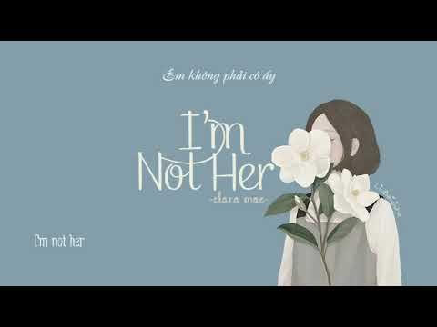 [Vietsub + Lyrics] Clara Mae - I'm Not Her (Acoustic)