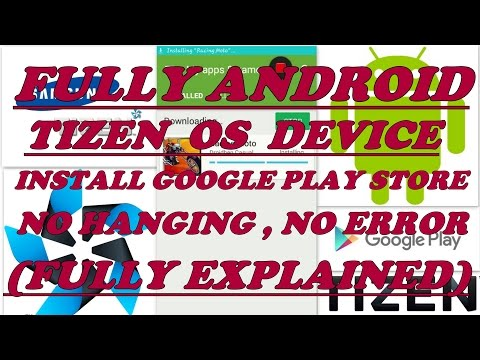 HOW TO INSTALL GOOGLE PLAY STORE IN SAMSUNG TIZEN OS DEVICE  (NOT FOR 2.3.3 ACL)