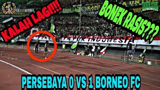 Persebaya Kalah Lagi | Apakah Bonek Rasis??? | Persebaya VS Borneo FC