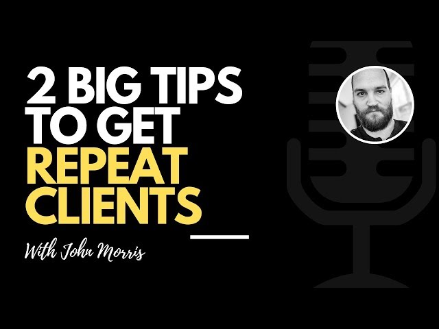2 Big Tips to Get Repeat Clients
