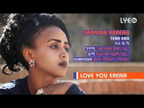 LYE.tv - Sabrina Kbreab - Tera Eka   ተራ ኢኻ - New Eritrean Music 2018