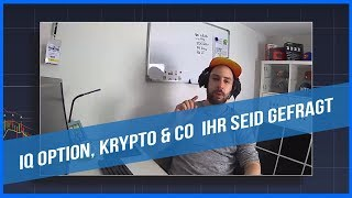 IQ Option, Krypto & Co  Ihr seid gefragt