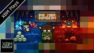 One More Dungeon - XBM Plays - Xbox One