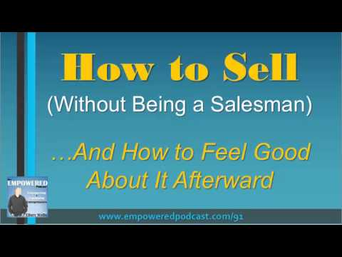 How to Sell Without Being a Salesman - EP91