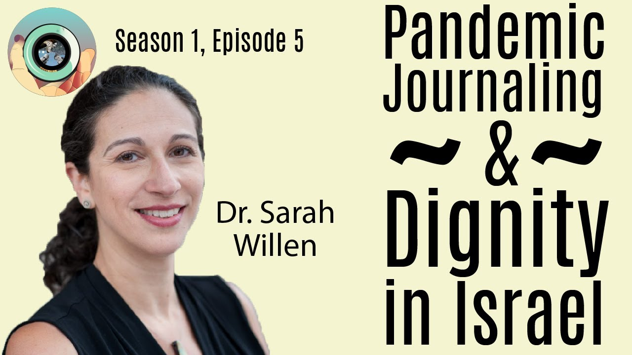 S1 E5: Dr Sarah Willen on Pandemic Journaling Project & Linking Migrant Health and Dignity in Israel