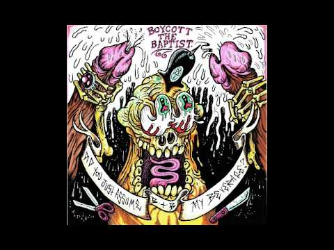 Boycott The Baptist  - Did You Just Assume My Beverage [2017]