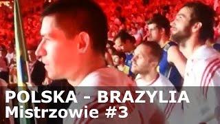 POLSKA - BRAZYLIA - Mistrzowie #3