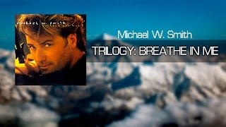 Watch Michael W Smith Trilogy Breathe In Me video