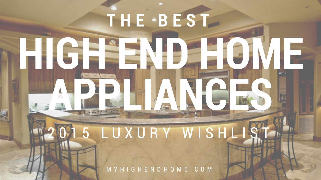 Top 10 best high end appliances 2015 luxury home for Best high end appliances
