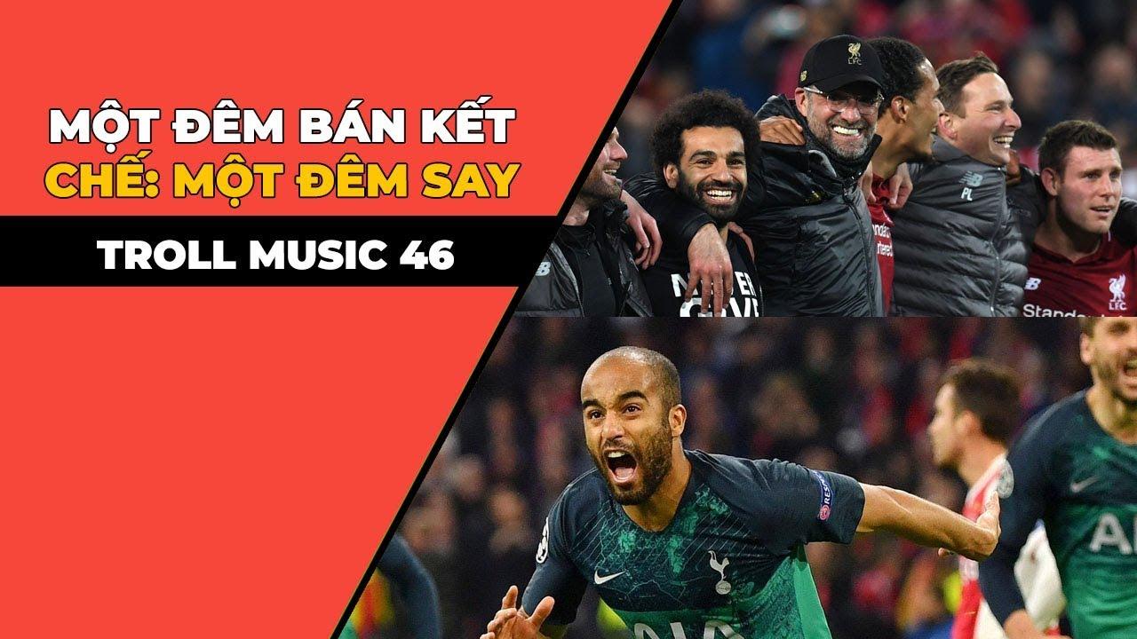 TROLL MUSIC 47: Một đêm bán kết   Chế Một đêm say   Nhạc chế Champions League