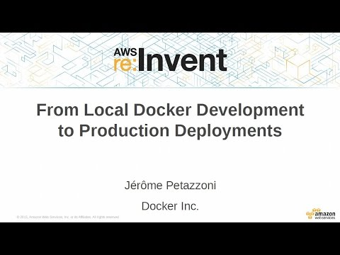 AWS re:Invent 2015 | (DVO317) From Local Docker Development to Production Deployments