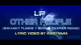 LP Other People Swanky Tunes Going Deeper Remix Lyric Video