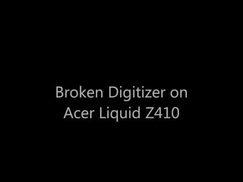 Acer Liquid Z410 broken Digitizer