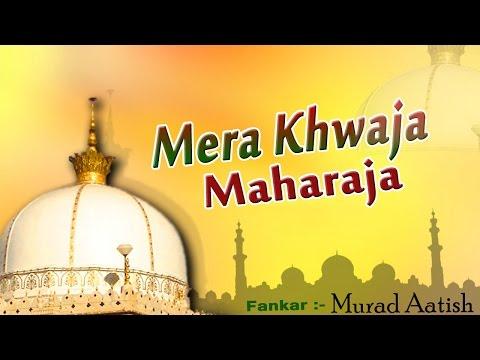 Qawwali 2017 - Mera Khwaja Maharaja__#Murad Aatish New Indian Qawwali Video