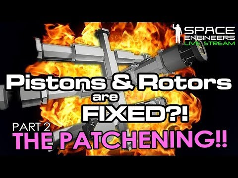 Space Engineers - Pistons & Rotors are Fixed?! Maybe??! - Part 2: The Patchening