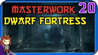 MASTERWORK DWARF FORTRESS | 20 | Losses in the Cavern Depths ||