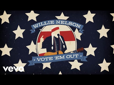 Willie Nelson – Vote 'Em Out