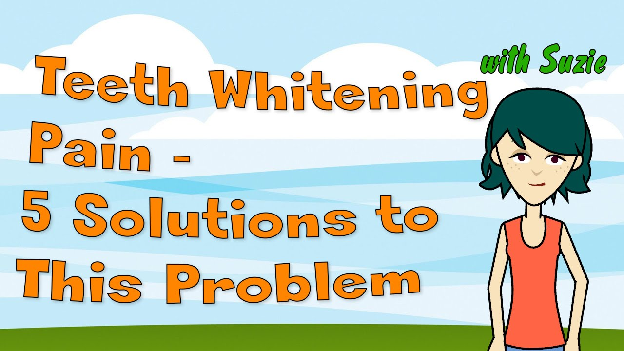 Teeth Whitening Pain 5 Solutions To This Potentially Painful