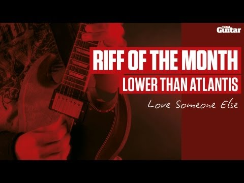 Lower Than Atlantis - Love Someone Else guitar lesson - Riff Of The Month