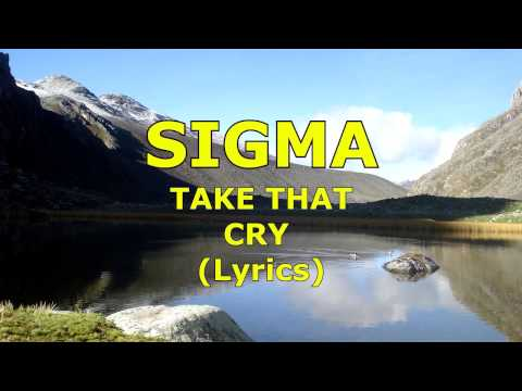 Sigma ft. Take That - Cry  Lyrics