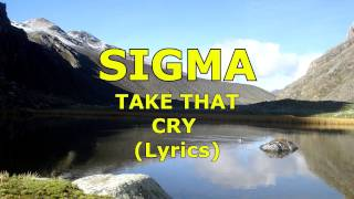 Sigma Ft. Take That Cry Lyrics.mp3