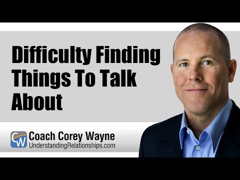 Difficulty Finding Things To Talk About