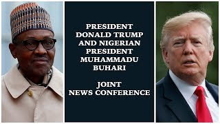 President Donald Trump and Nigeria's President Muhammad Buhari Hold a Joint News Conference