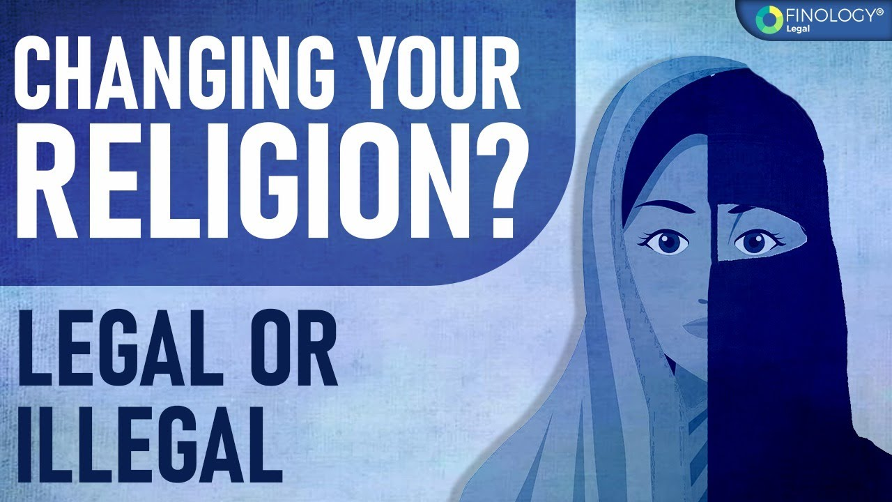 Anti Conversion Law - Is changing your Religion Illegal?