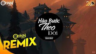 Hào Bước Theo Đời (Orinn Remix) - Hồ Quang Hiếu   Bản Remix Cực Căng Hay Nhất 2019