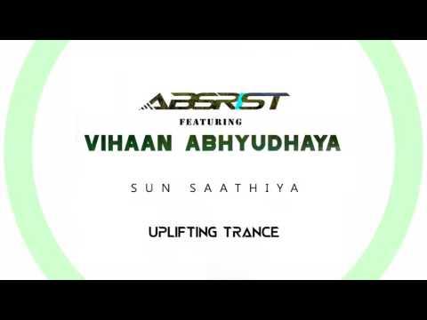 Absrist Feat.Vihaan Abhyudhaya - Sun Saathiya (Uplifting Trance Mix)