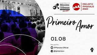Primeiro Amor - 6ª Conferência de Missões Urbanas: Grupos Familiares  - Dia 2